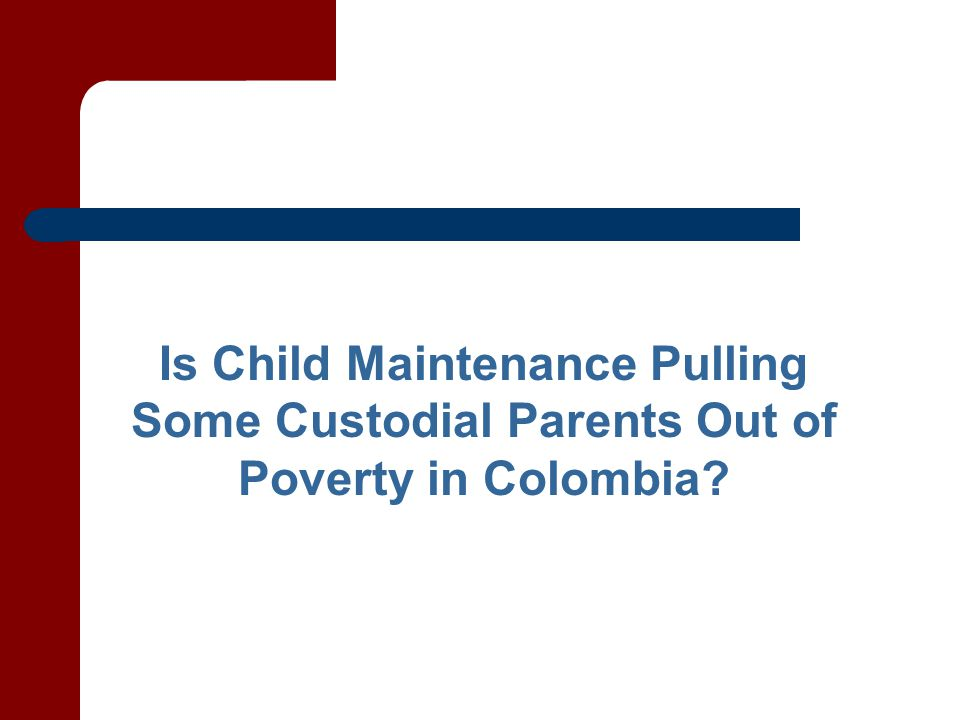 Is Child Maintenance Pulling Some Custodial Parents Out of Poverty in Colombia