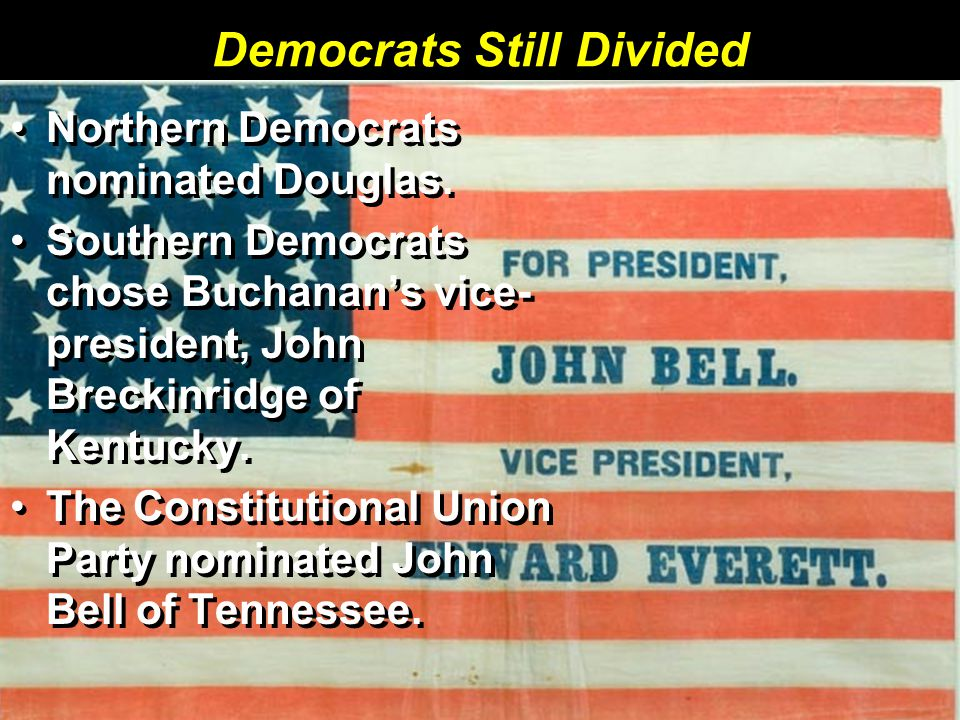 Democrats Still Divided Northern Democrats nominated Douglas.