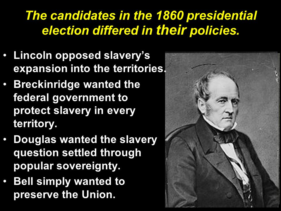 The candidates in the 1860 presidential election differed in their policies.