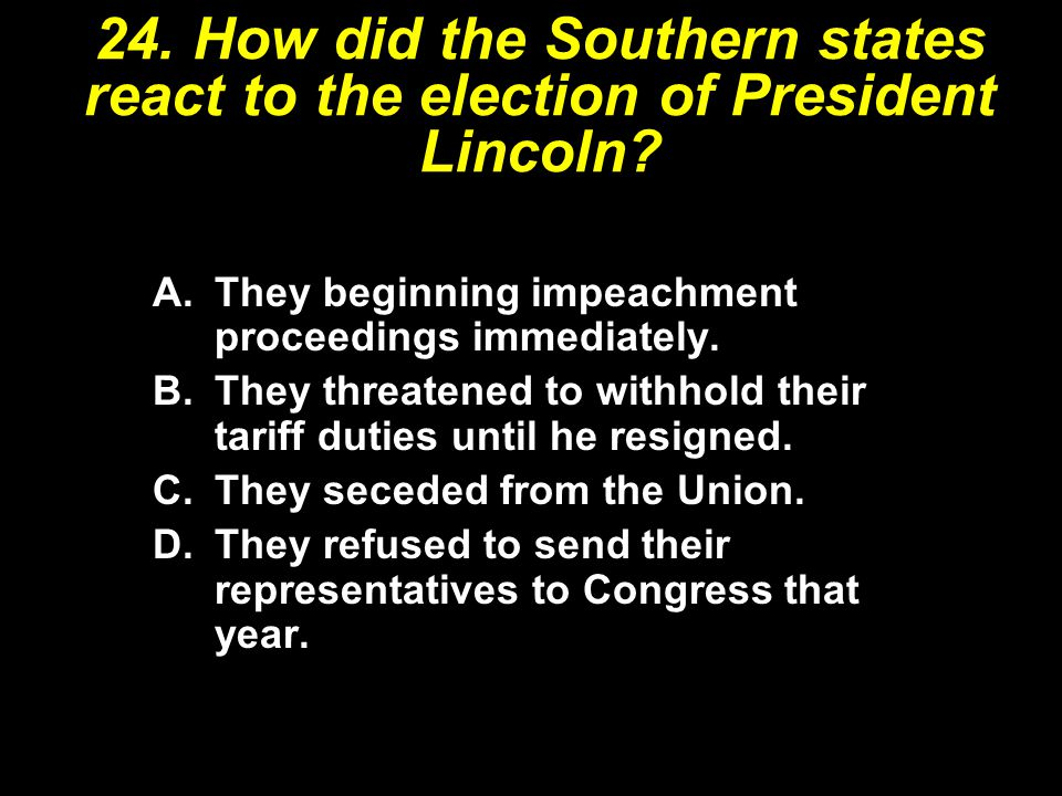 A.They beginning impeachment proceedings immediately. B.They threatened to withhold their tariff duties until he resigned. C.They seceded from the Uni
