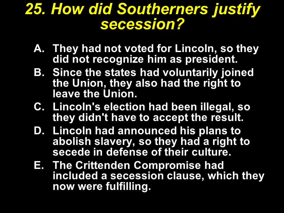 A.They had not voted for Lincoln, so they did not recognize him as president. B.Since the states had voluntarily joined the Union, they also had the r