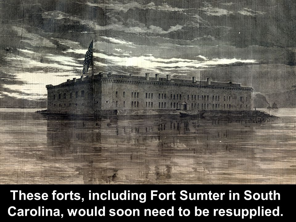 These forts, including Fort Sumter in South Carolina, would soon need to be resupplied.