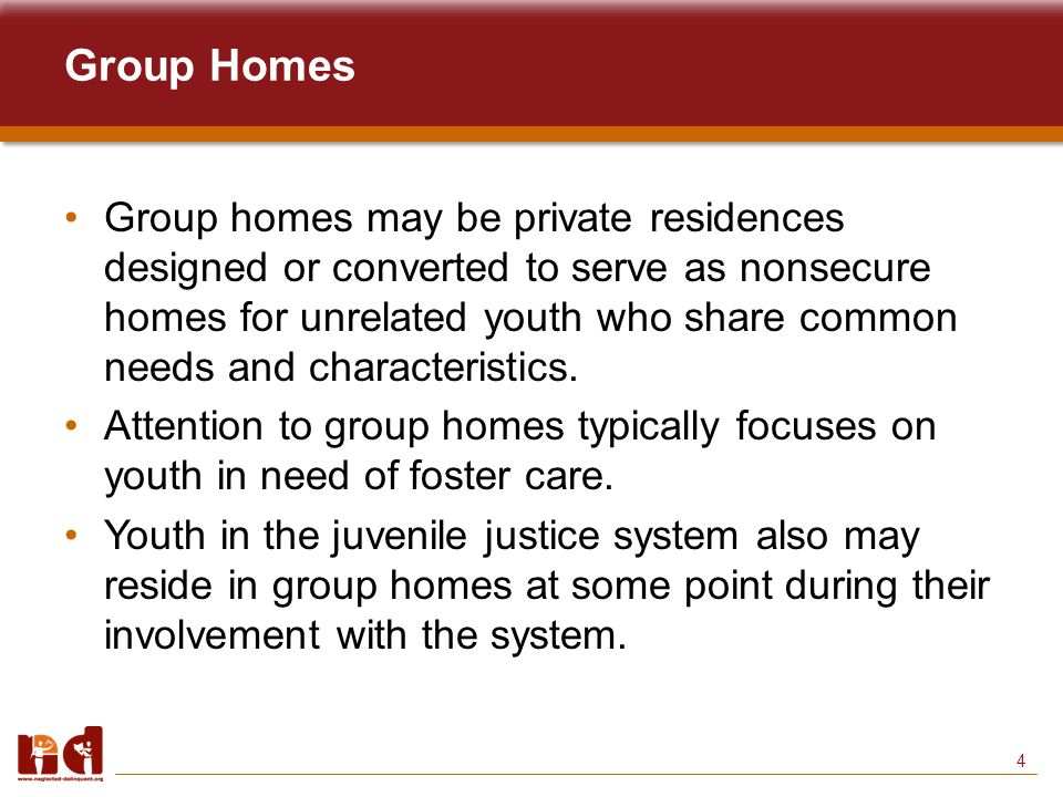 4 Group homes may be private residences designed or converted to serve as nonsecure homes for unrelated youth who share common needs and characteristics.