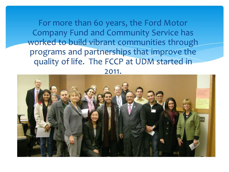 For more than 60 years, the Ford Motor Company Fund and Community Service has worked to build vibrant communities through programs and partnerships that improve the quality of life.