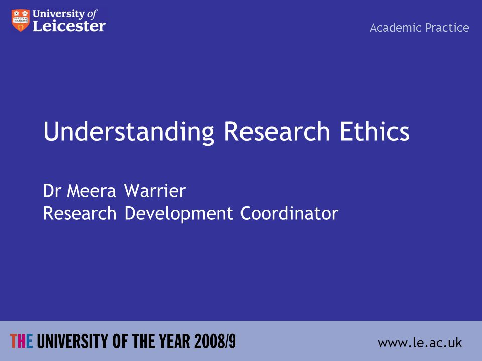 Understanding Research Ethics Dr Meera Warrier Research Development Coordinator Academic Practice www.le.ac.uk