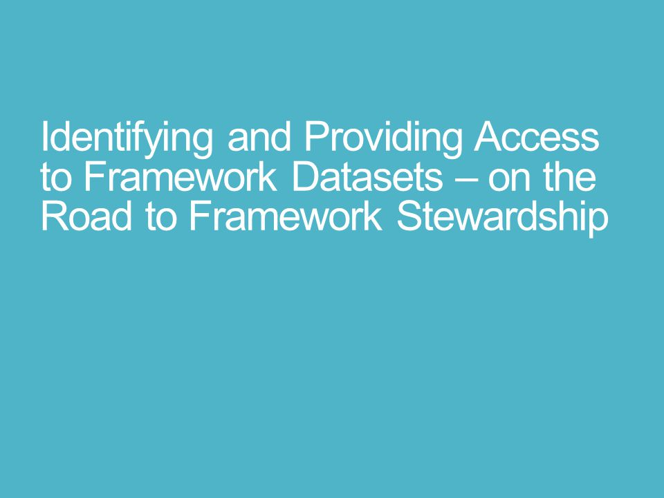 Identifying and Providing Access to Framework Datasets – on the Road to Framework Stewardship