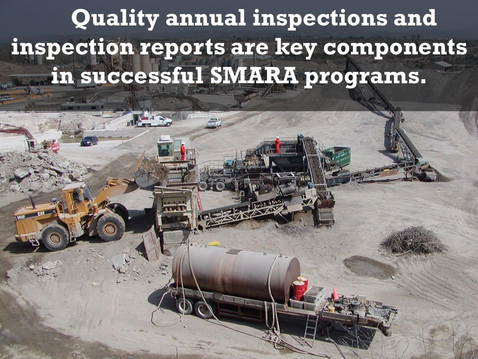 Quality annual inspections and inspection reports are key components in successful SMARA programs.