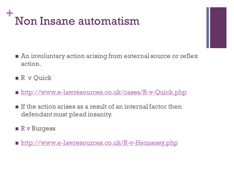 + Non Insane automatism An involuntary action arising from external source or reflex action.