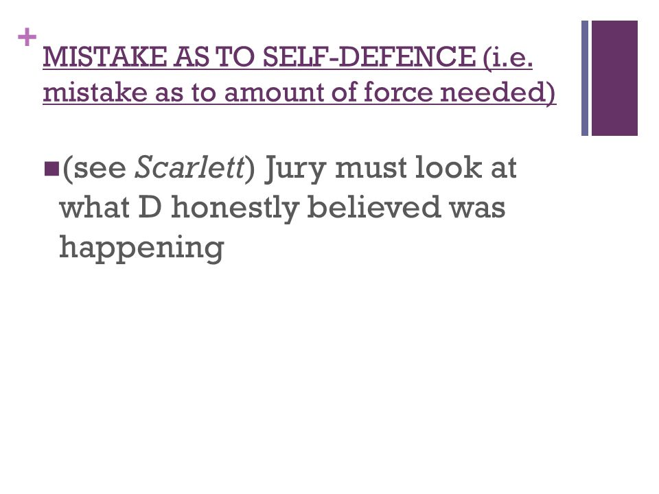 + MISTAKE AS TO SELF-DEFENCE (i.e.