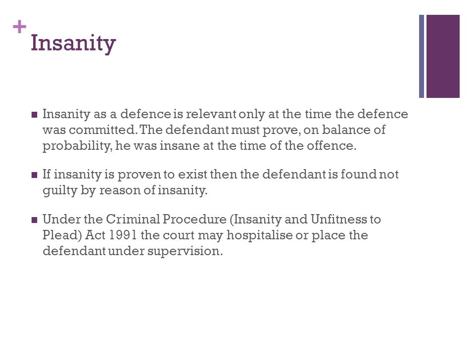 + Insanity M'Naghten case sets out the three key issues that must be established for the defence to succeed.
