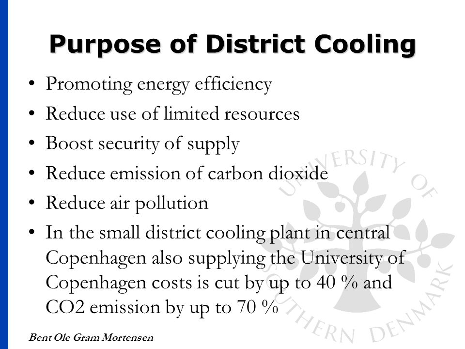 Purpose of District Cooling Promoting energy efficiency Reduce use of limited resources Boost security of supply Reduce emission of carbon dioxide Red