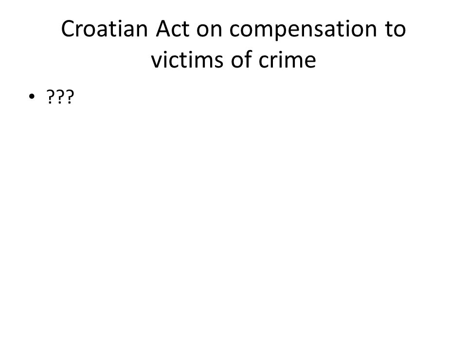 Croatian Act on compensation to victims of crime ???