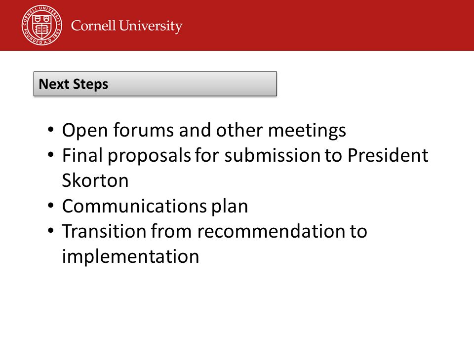 Open forums and other meetings Final proposals for submission to President Skorton Communications plan Transition from recommendation to implementation Next Steps