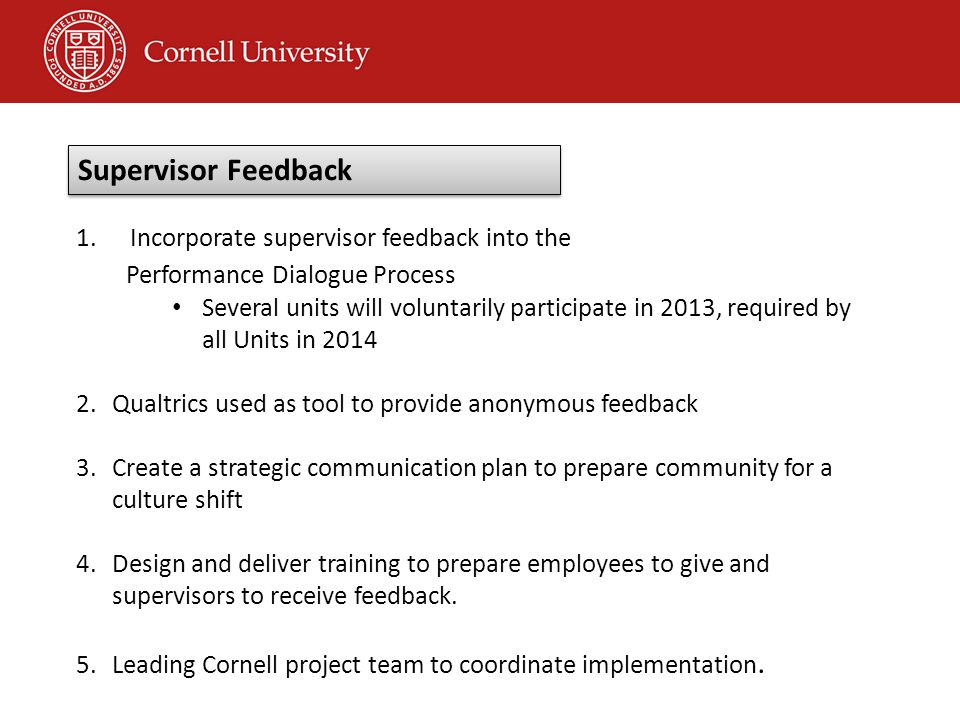 1.Incorporate supervisor feedback into the Performance Dialogue Process Several units will voluntarily participate in 2013, required by all Units in 2