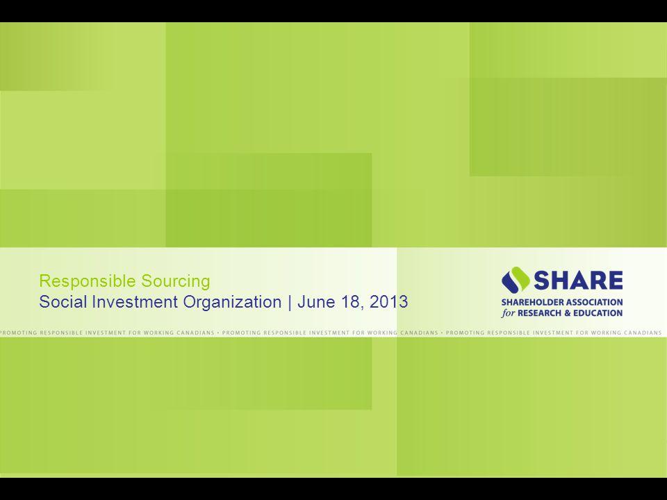 Suite 1200, 1166 Alberni Street, Vancouver, BC V6E 3Z3 Canada T 604 408.2456 F 604 408.2525 Responsible Sourcing Social Investment Organization | June 18, 2013