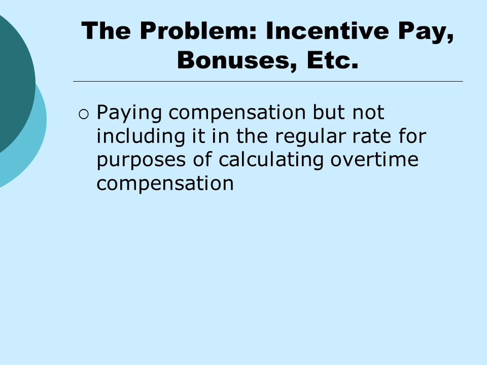 The Problem: Incentive Pay, Bonuses, Etc.