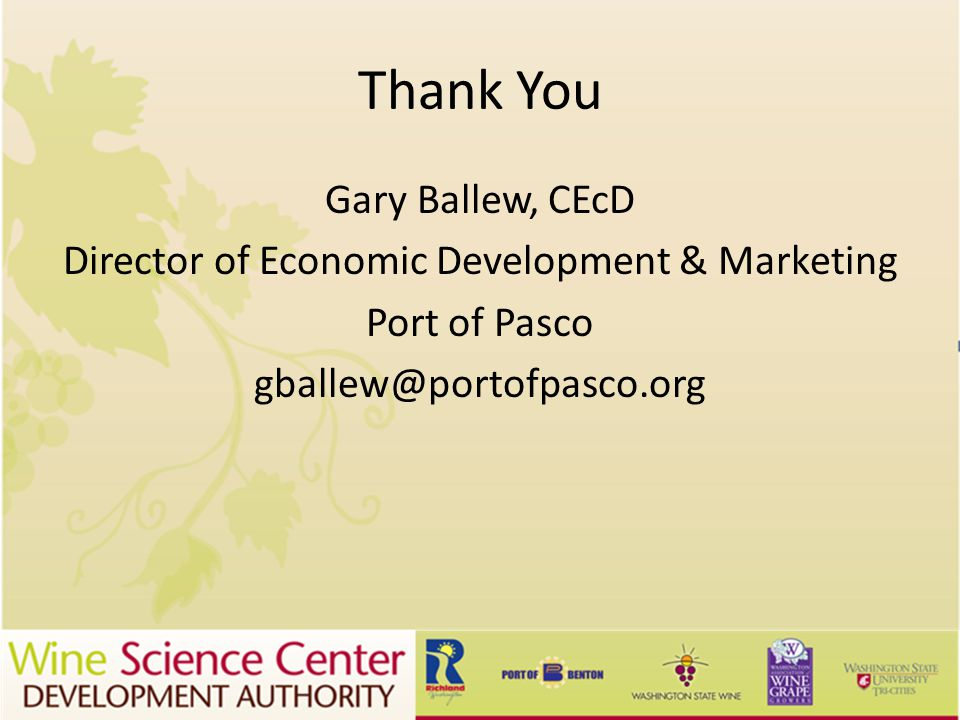 Thank You Gary Ballew, CEcD Director of Economic Development & Marketing Port of Pasco gballew@portofpasco.org