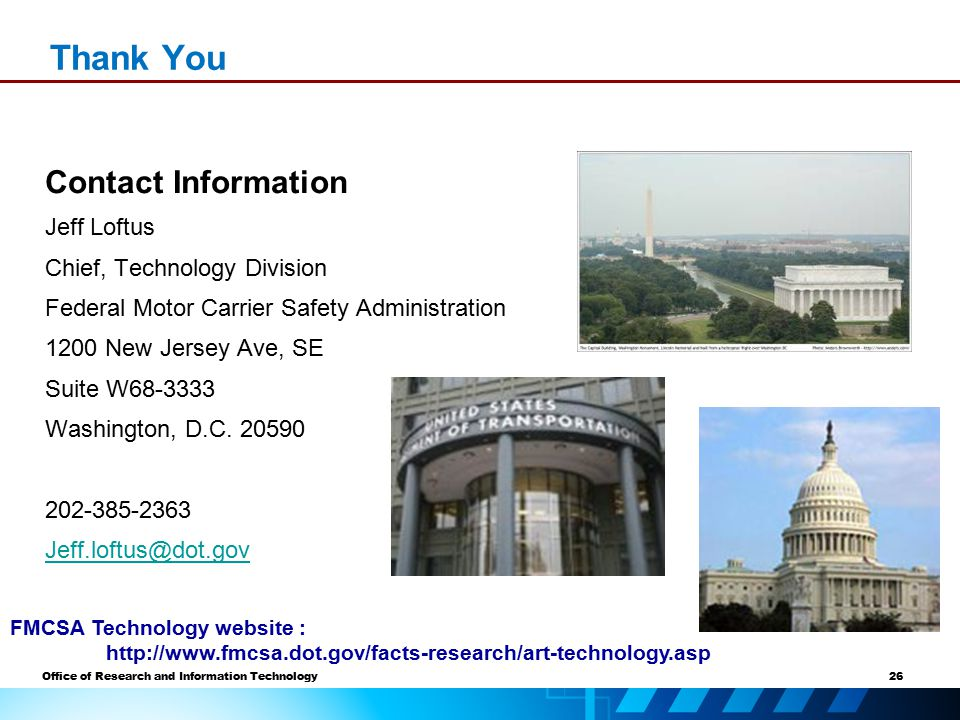 26 Office of Research and Information Technology Thank You Contact Information Jeff Loftus Chief, Technology Division Federal Motor Carrier Safety Administration 1200 New Jersey Ave, SE Suite W68-3333 Washington, D.C.
