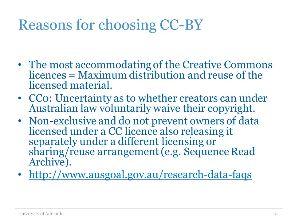 Reasons for choosing CC-BY The most accommodating of the Creative Commons licences = Maximum distribution and reuse of the licensed material.