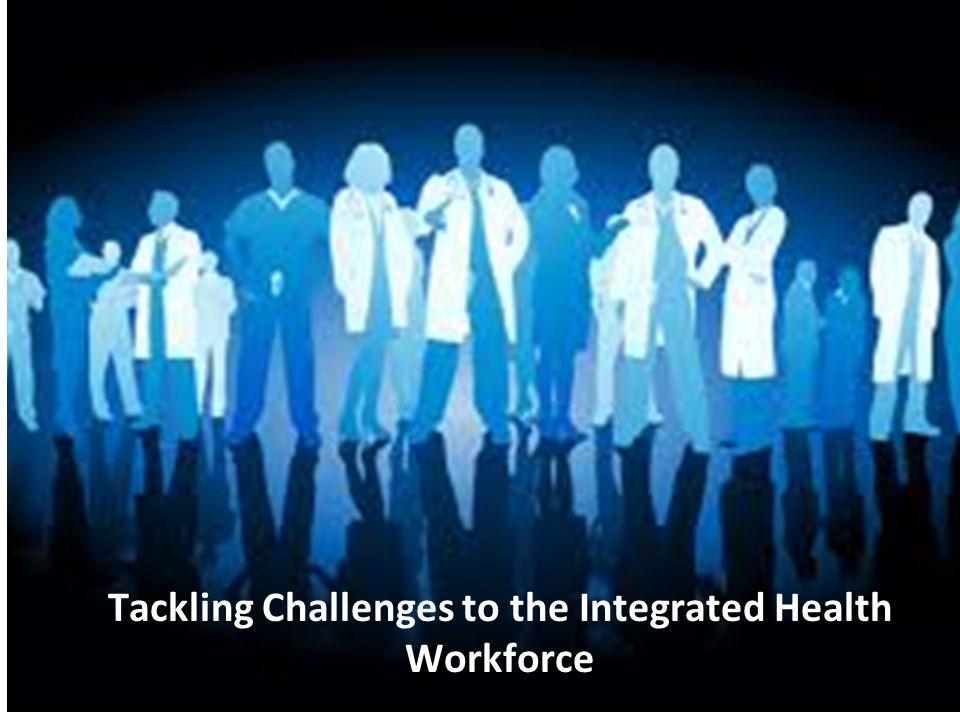 Tackling Challenges to the Integrated Health Workforce