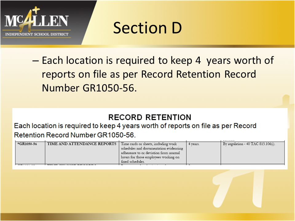 Section D – Each location is required to keep 4 years worth of reports on file as per Record Retention Record Number GR1050-56.