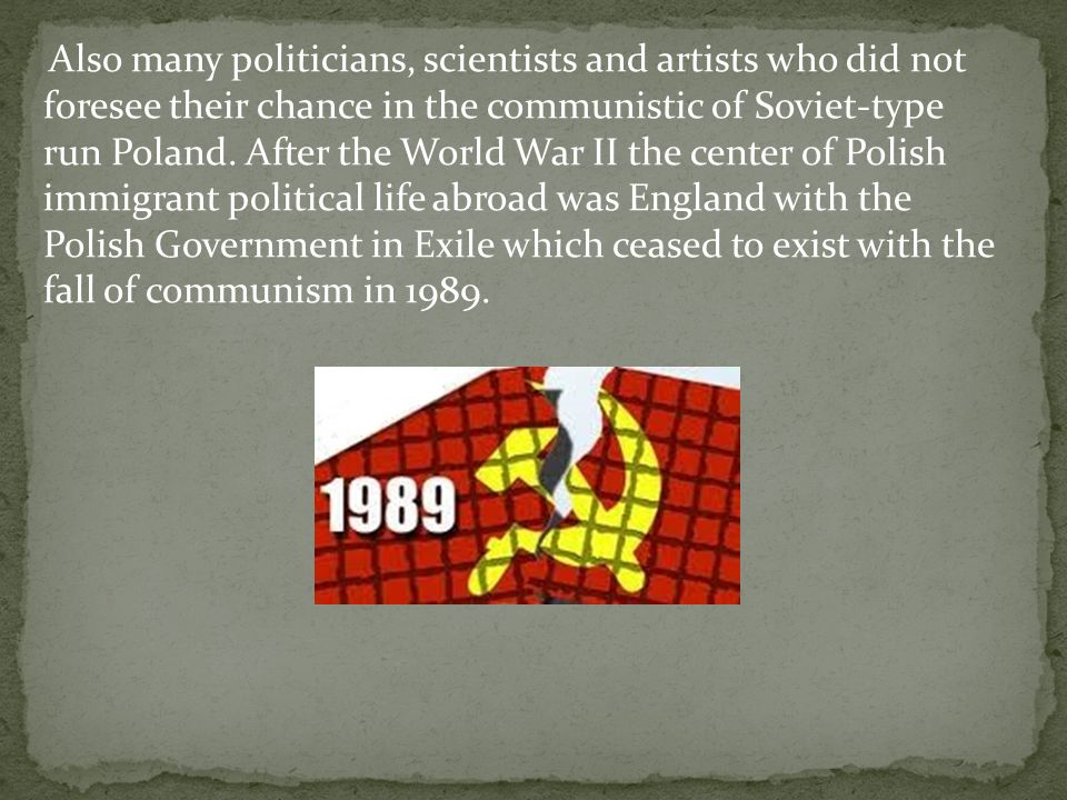 Also many politicians, scientists and artists who did not foresee their chance in the communistic of Soviet-type run Poland.