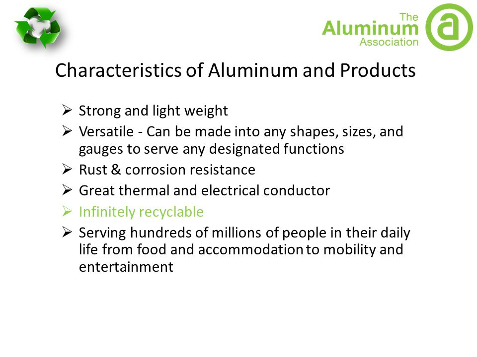 Characteristics of Aluminum and Products  Strong and light weight  Versatile - Can be made into any shapes, sizes, and gauges to serve any designate