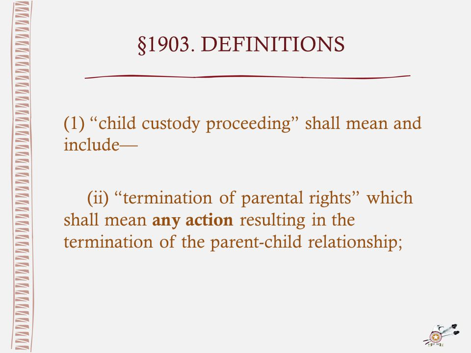 "§1903. DEFINITIONS (1) ""child custody proceeding"" shall mean and include— (ii) ""termination of parental rights"" which shall mean any action resulting"