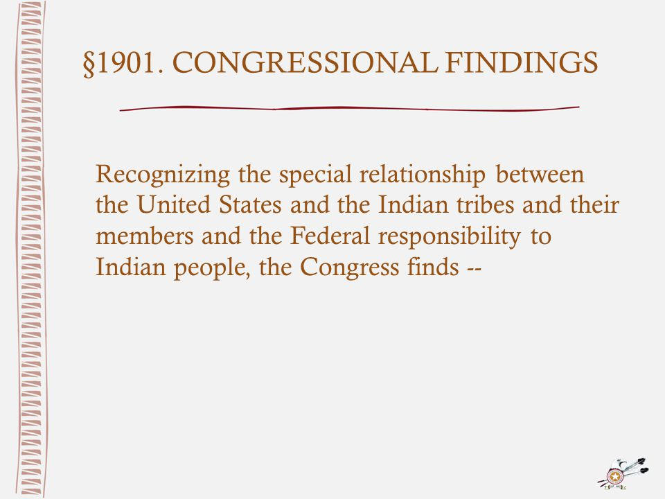 §1901. CONGRESSIONAL FINDINGS Recognizing the special relationship between the United States and the Indian tribes and their members and the Federal r