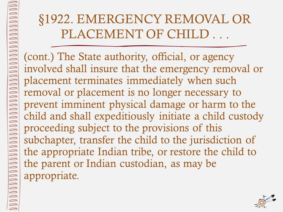 §1922. EMERGENCY REMOVAL OR PLACEMENT OF CHILD... (cont.) The State authority, official, or agency involved shall insure that the emergency removal or