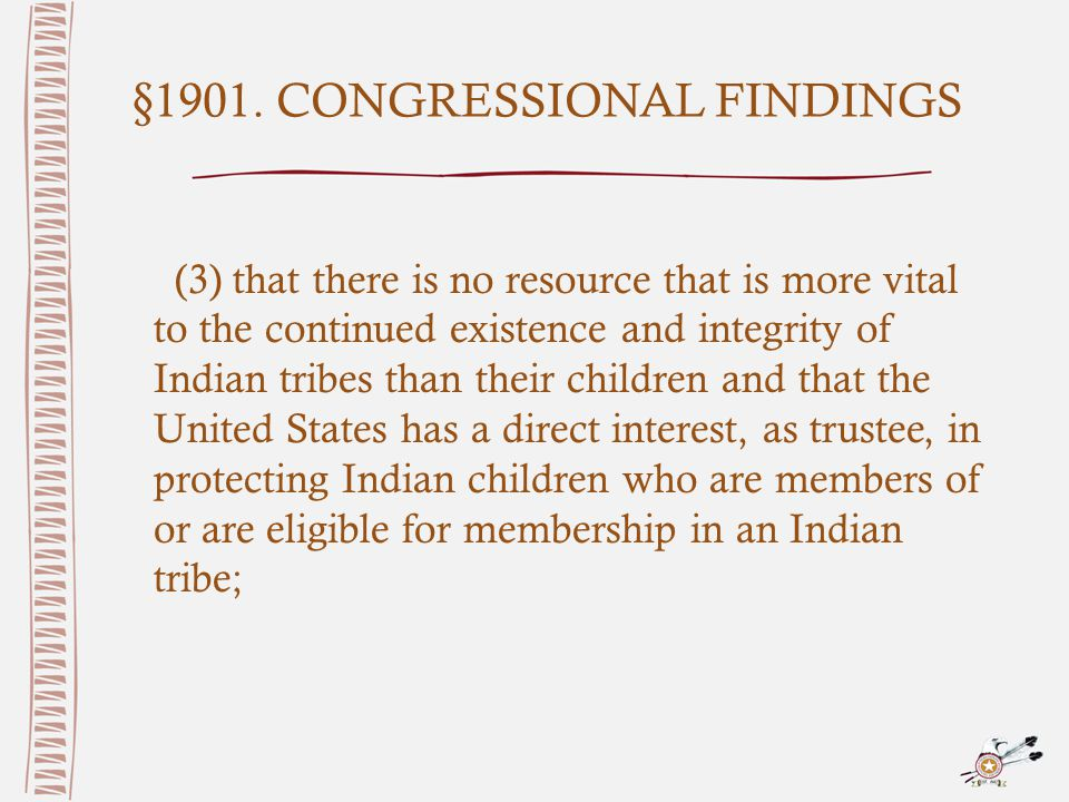 §1901. CONGRESSIONAL FINDINGS (3) that there is no resource that is more vital to the continued existence and integrity of Indian tribes than their ch