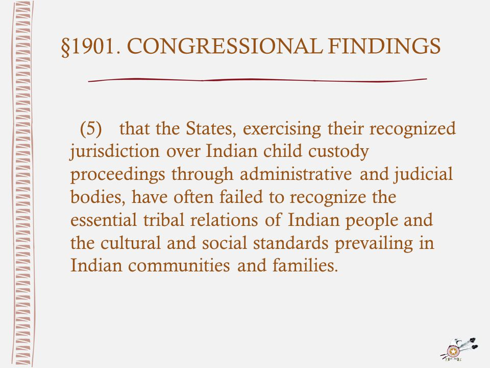 §1901. CONGRESSIONAL FINDINGS (5)that the States, exercising their recognized jurisdiction over Indian child custody proceedings through administrativ