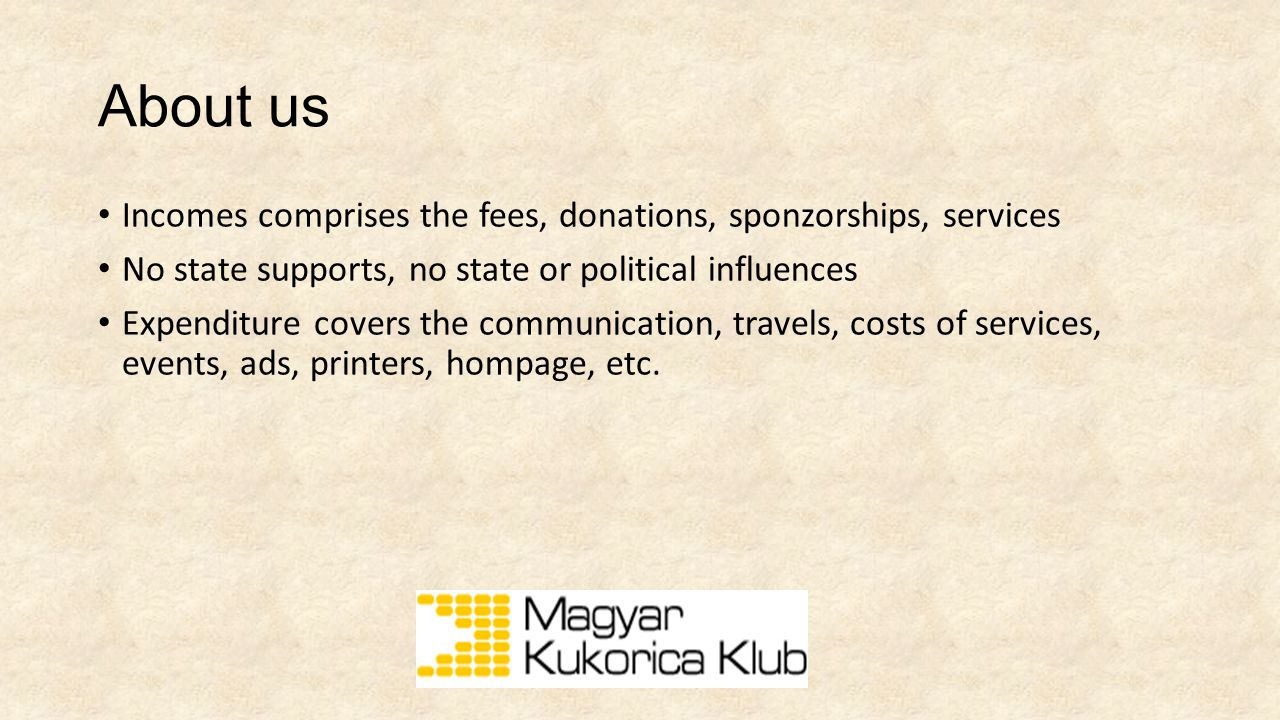 About us Incomes comprises the fees, donations, sponzorships, services No state supports, no state or political influences Expenditure covers the communication, travels, costs of services, events, ads, printers, hompage, etc.