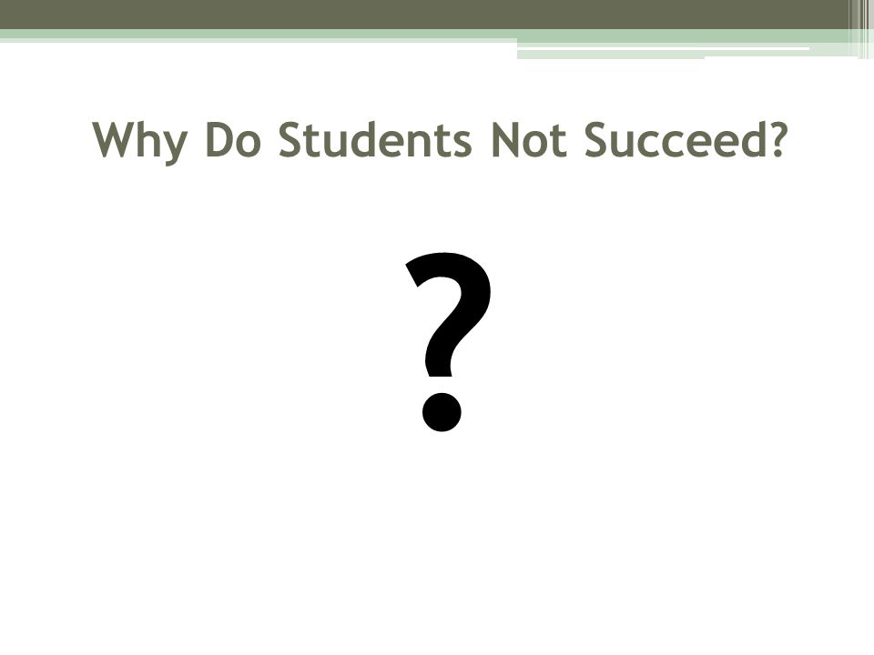 Why Do Students Not Succeed? ?