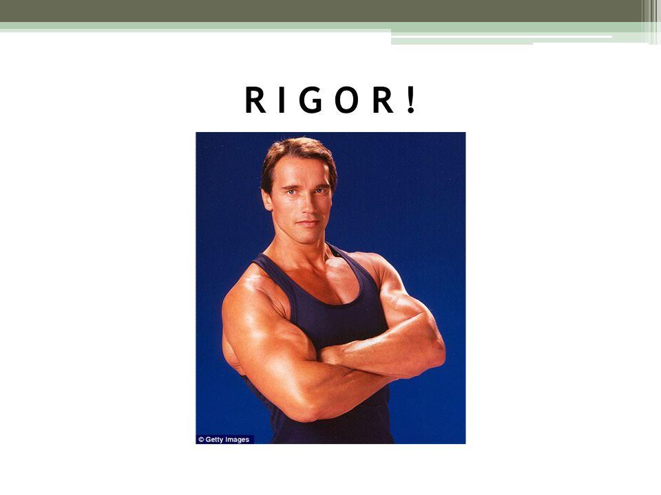 R I G O R !