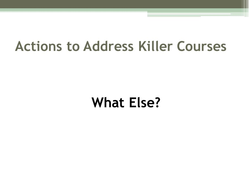 Actions to Address Killer Courses What Else?