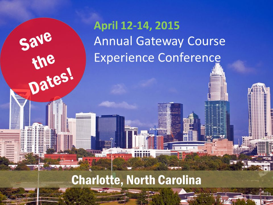 April 12-14, 2015 Annual Gateway Course Experience Conference Save the Dates.
