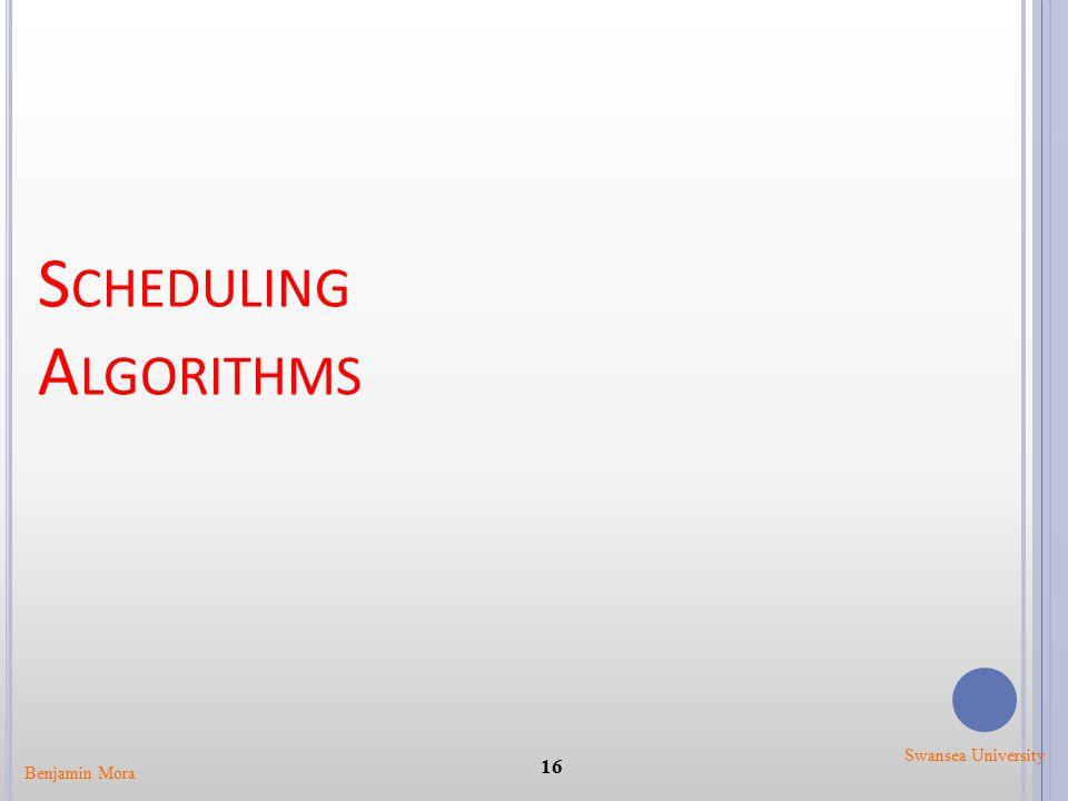 S CHEDULING A LGORITHMS 16 Benjamin Mora Swansea University