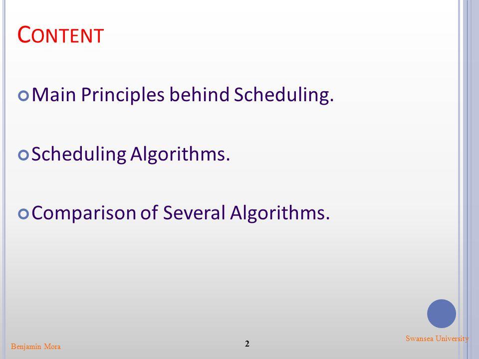 C ONTENT Main Principles behind Scheduling. Scheduling Algorithms.