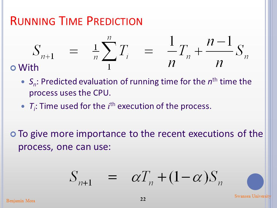 R UNNING T IME P REDICTION With S n : Predicted evaluation of running time for the n th time the process uses the CPU. T i : Time used for the i th ex