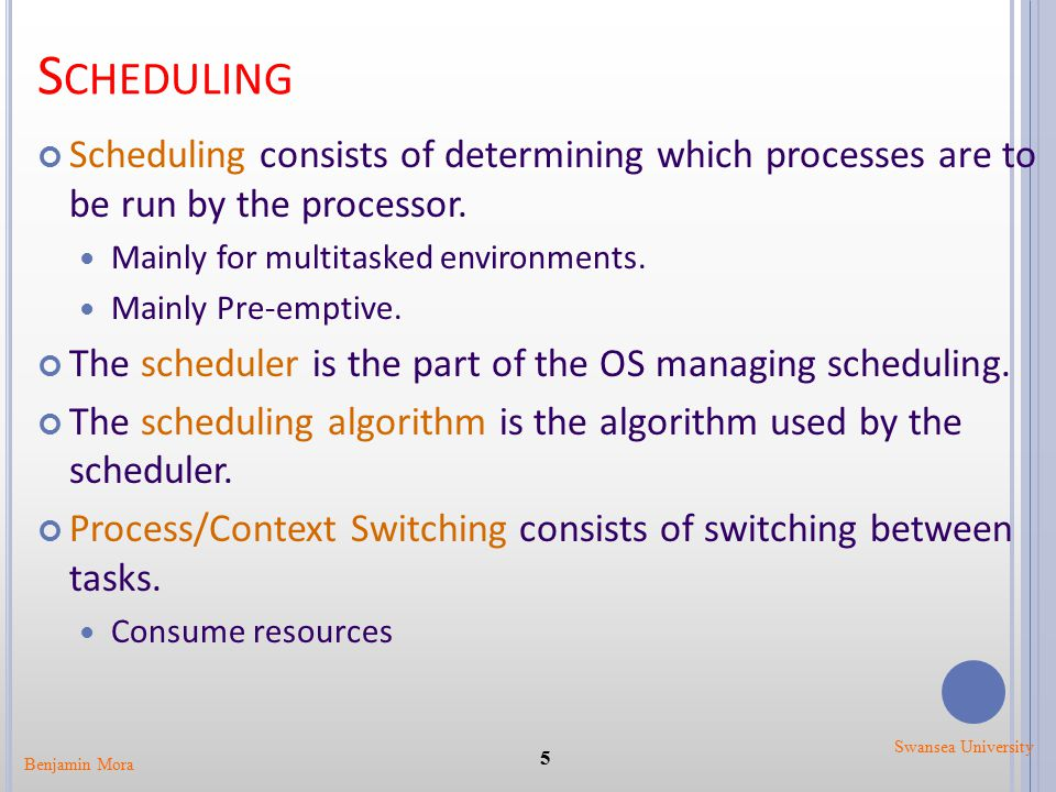 S CHEDULING Scheduling consists of determining which processes are to be run by the processor. Mainly for multitasked environments. Mainly Pre-emptive