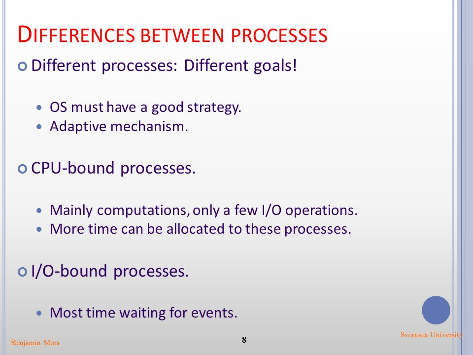 D IFFERENCES BETWEEN PROCESSES Different processes: Different goals! OS must have a good strategy. Adaptive mechanism. CPU-bound processes. Mainly com