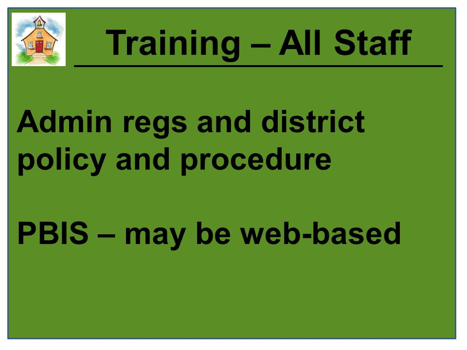 Training – All Staff Admin regs and district policy and procedure PBIS – may be web-based