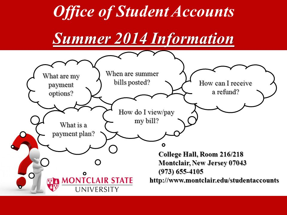 Office of Student Accounts Summer 2014 Information When are summer bills posted? College Hall, Room 216/218 Montclair, New Jersey 07043 (973) 655-4105