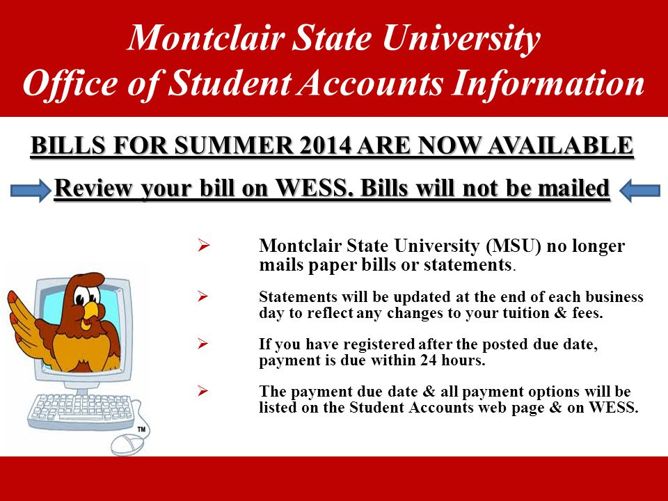 BILLS FOR SUMMER 2014 ARE NOW AVAILABLE Review your bill on WESS. Bills will not be mailed  Montclair State University (MSU) no longer mails paper bi