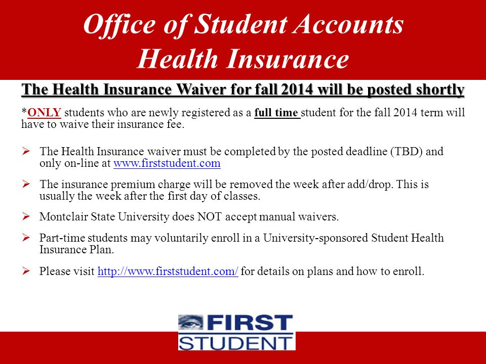 Office of Student Accounts Health Insurance The Health Insurance Waiver for fall 2014 will be posted shortly *ONLY students who are newly registered a