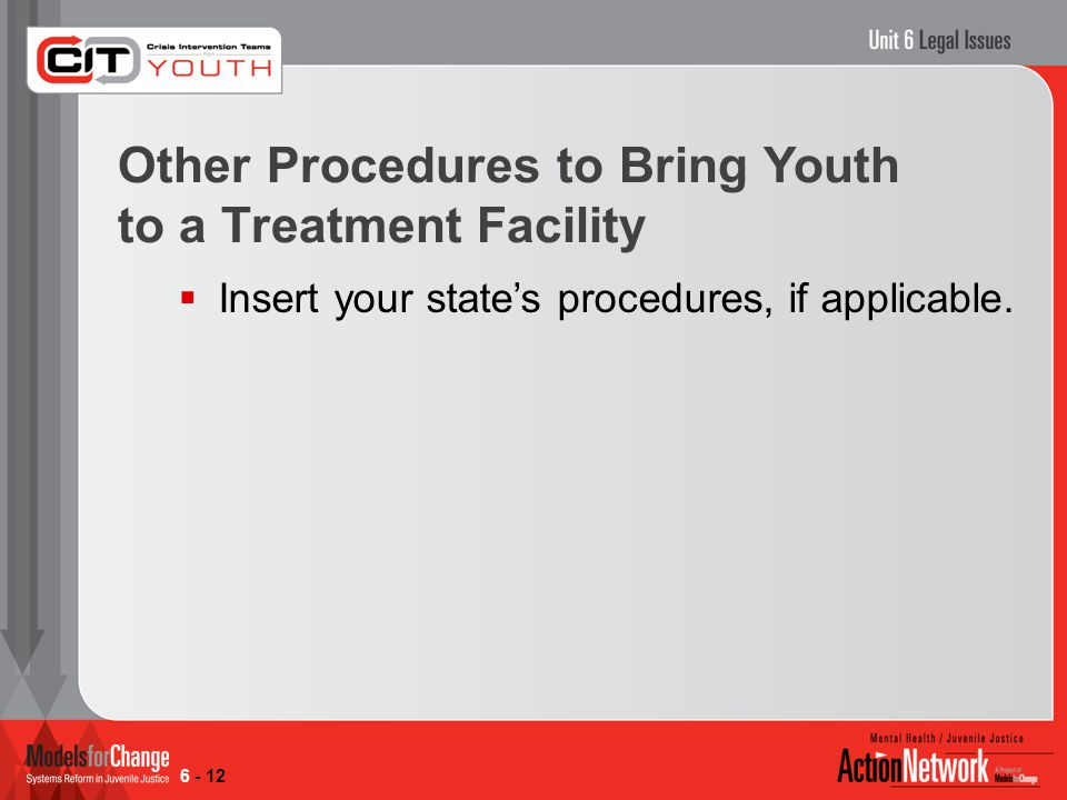 Other Procedures to Bring Youth to a Treatment Facility  Insert your state's procedures, if applicable.