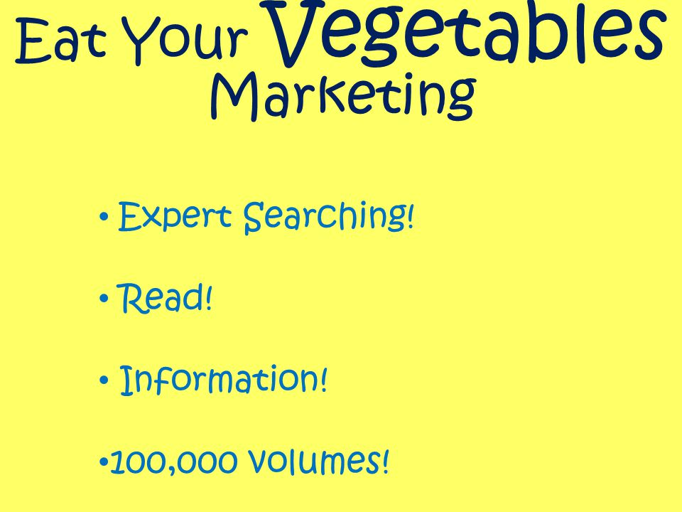 Eat Your Vegetables Marketing Expert Searching! Read! Information! 100,000 volumes!