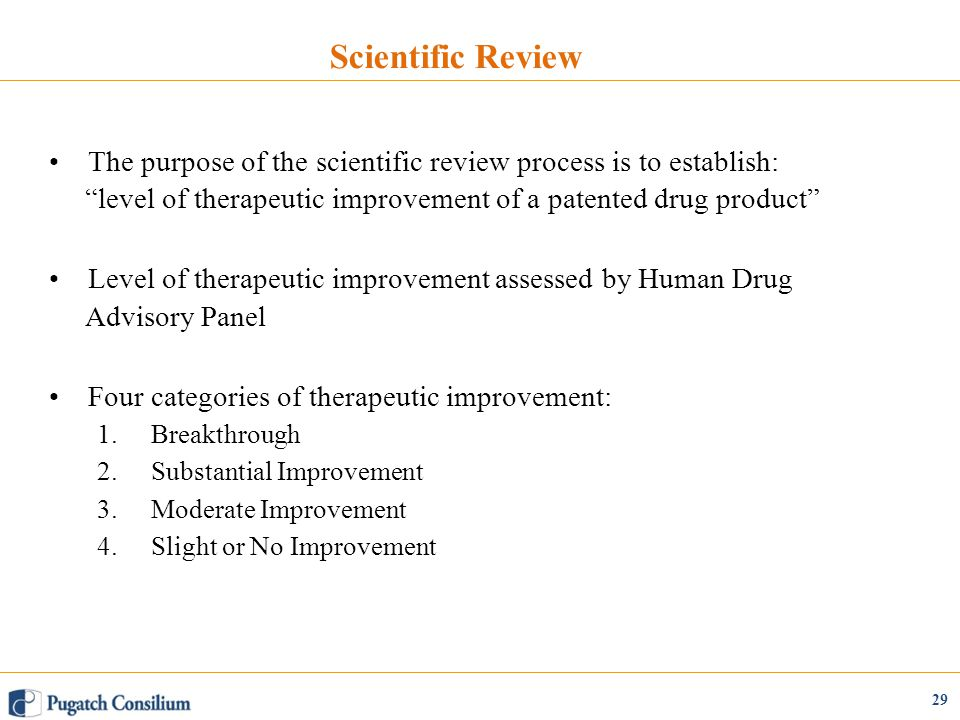 Scientific Review The purpose of the scientific review process is to establish: level of therapeutic improvement of a patented drug product Level of therapeutic improvement assessed by Human Drug Advisory Panel Four categories of therapeutic improvement: 1.