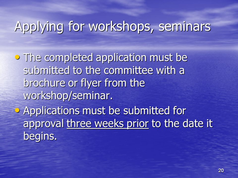 Applying for workshops, seminars The completed application must be submitted to the committee with a brochure or flyer from the workshop/seminar.